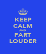 KEEP CALM AND FART LOUDER - Personalised Poster A4 size