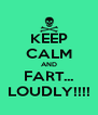 KEEP CALM AND FART... LOUDLY!!!! - Personalised Poster A4 size