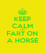 KEEP CALM AND FART ON A HORSE - Personalised Poster A4 size