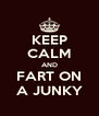 KEEP CALM AND FART ON A JUNKY - Personalised Poster A4 size