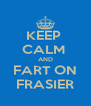 KEEP  CALM  AND FART ON FRASIER - Personalised Poster A4 size