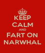 KEEP CALM AND FART ON NARWHAL - Personalised Poster A4 size