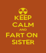 KEEP CALM AND FART ON  SISTER - Personalised Poster A4 size