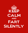 KEEP CALM AND FART SILENTLY - Personalised Poster A4 size