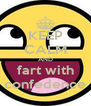 KEEP CALM AND fart with confedence - Personalised Poster A4 size