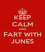KEEP CALM AND FART WITH JUNES - Personalised Poster A4 size