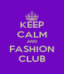 KEEP CALM AND FASHION CLUB - Personalised Poster A4 size