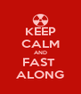 KEEP CALM AND FAST  ALONG - Personalised Poster A4 size
