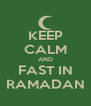 KEEP CALM AND FAST IN RAMADAN - Personalised Poster A4 size