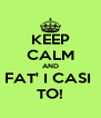 KEEP CALM AND FAT' I CASI  TO! - Personalised Poster A4 size