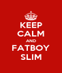 KEEP CALM AND FATBOY SLIM - Personalised Poster A4 size