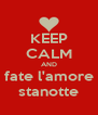 KEEP CALM AND fate l'amore stanotte - Personalised Poster A4 size