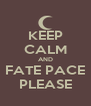 KEEP CALM AND FATE PACE PLEASE - Personalised Poster A4 size