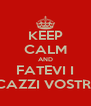 KEEP CALM AND FATEVI I CAZZI VOSTRI - Personalised Poster A4 size