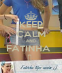 KEEP CALM AND FATINHA   ♥  - Personalised Poster A4 size
