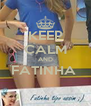 KEEP CALM AND FATINHA   - Personalised Poster A4 size