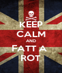 KEEP CALM AND FATT A  ROT - Personalised Poster A4 size
