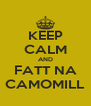 KEEP CALM AND FATT NA CAMOMILL - Personalised Poster A4 size
