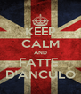 KEEP CALM AND FATTE  D'ANCULO - Personalised Poster A4 size