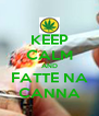 KEEP CALM AND FATTE NA CANNA - Personalised Poster A4 size