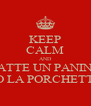 KEEP CALM AND FATTE UN PANINO CO LA PORCHETTA - Personalised Poster A4 size