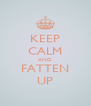 KEEP CALM AND FATTEN UP - Personalised Poster A4 size