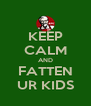 KEEP CALM AND FATTEN UR KIDS - Personalised Poster A4 size
