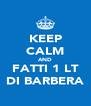 KEEP CALM AND FATTI 1 LT DI BARBERA - Personalised Poster A4 size