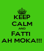 KEEP CALM AND FATTI  AH MOKA!!! - Personalised Poster A4 size