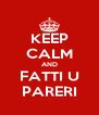 KEEP CALM AND FATTI U PARERI - Personalised Poster A4 size