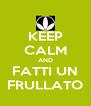 KEEP CALM AND FATTI UN FRULLATO - Personalised Poster A4 size