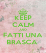KEEP CALM AND FATTI UNA BRASCA  - Personalised Poster A4 size