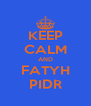 KEEP CALM AND FATYH PIDR - Personalised Poster A4 size