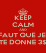 KEEP CALM AND FAUT QUE JE  TE DONNE 3$ - Personalised Poster A4 size