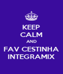 KEEP CALM AND FAV CESTINHA INTEGRAMIX - Personalised Poster A4 size