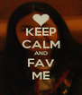 KEEP CALM AND FAV ME - Personalised Poster A4 size