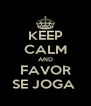 KEEP CALM AND FAVOR SE JOGA  - Personalised Poster A4 size