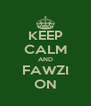 KEEP CALM AND FAWZI ON - Personalised Poster A4 size