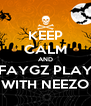 KEEP CALM AND FAYGZ PLAY WITH NEEZO - Personalised Poster A4 size