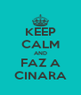 KEEP CALM AND FAZ A CINARA - Personalised Poster A4 size