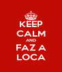 KEEP CALM AND FAZ A LOCA - Personalised Poster A4 size