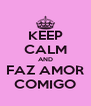 KEEP CALM AND FAZ AMOR COMIGO - Personalised Poster A4 size