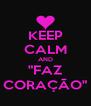 """KEEP CALM AND """"FAZ CORAÇÃO"""" - Personalised Poster A4 size"""