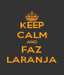 KEEP CALM AND FAZ LARANJA - Personalised Poster A4 size