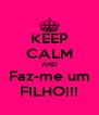 KEEP CALM AND Faz-me um FILHO!!! - Personalised Poster A4 size