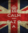 KEEP CALM AND FAZ O A - Personalised Poster A4 size