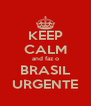 KEEP CALM and faz o BRASIL URGENTE - Personalised Poster A4 size