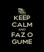 KEEP CALM AND FAZ O GUME - Personalised Poster A4 size