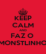 KEEP CALM AND FAZ O  MONSTLINHO - Personalised Poster A4 size