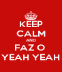 KEEP CALM AND FAZ O  YEAH YEAH - Personalised Poster A4 size